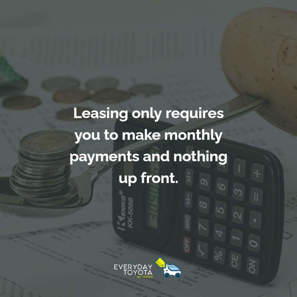 Leasing only requires you to make monthly payments and nothing up front